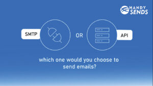 SMTP or API | Which one would you choose to send emails to?
